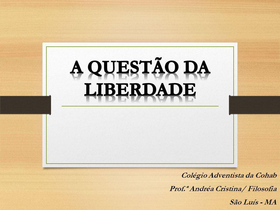 A QUESTÃO DA LIBERDADE Colégio Adventista da Cohab