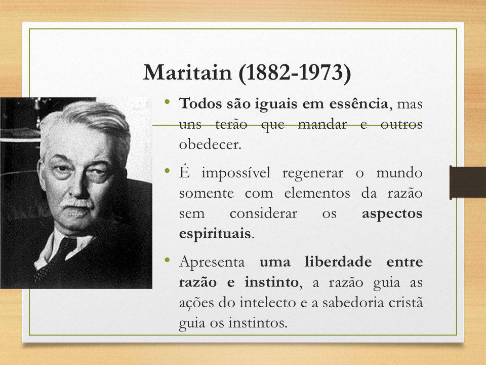 Maritain (1882-1973) Todos são iguais em essência, mas uns terão que mandar e outros obedecer.