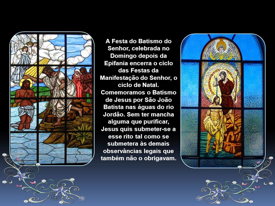 A Festa do Batismo do Senhor, celebrada no Domingo depois da Epifania encerra o ciclo das Festas da Manifestação do Senhor, o ciclo de Natal.