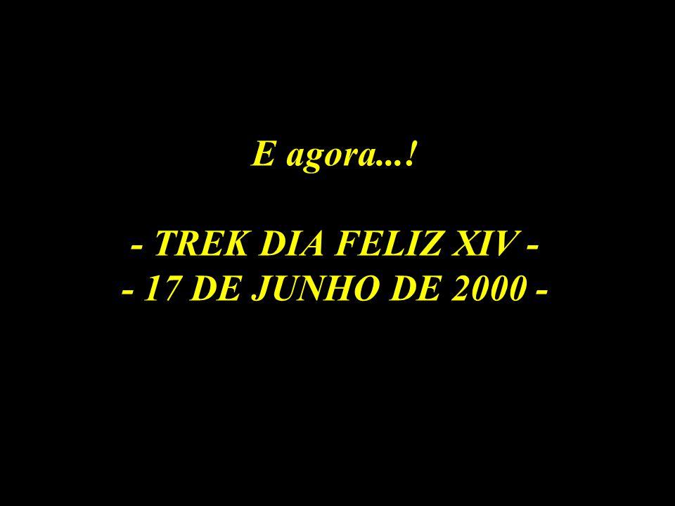 E agora...! - TREK DIA FELIZ XIV - - 17 DE JUNHO DE 2000 -