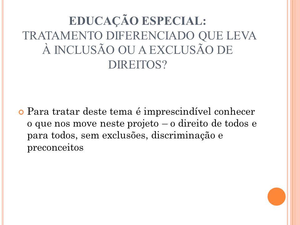 EDUCAÇÃO ESPECIAL: tratamento diferenciado que leva à inclusão ou a exclusão de direitos