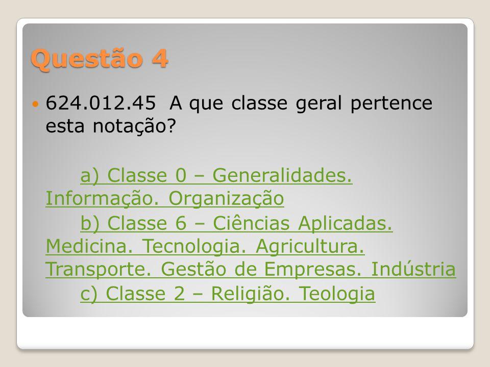 Questão 4 624.012.45 A que classe geral pertence esta notação