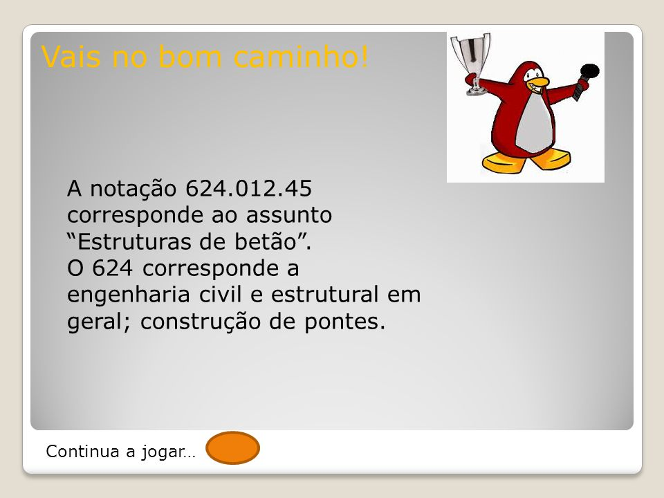 Vais no bom caminho! A notação 624.012.45 corresponde ao assunto Estruturas de betão .