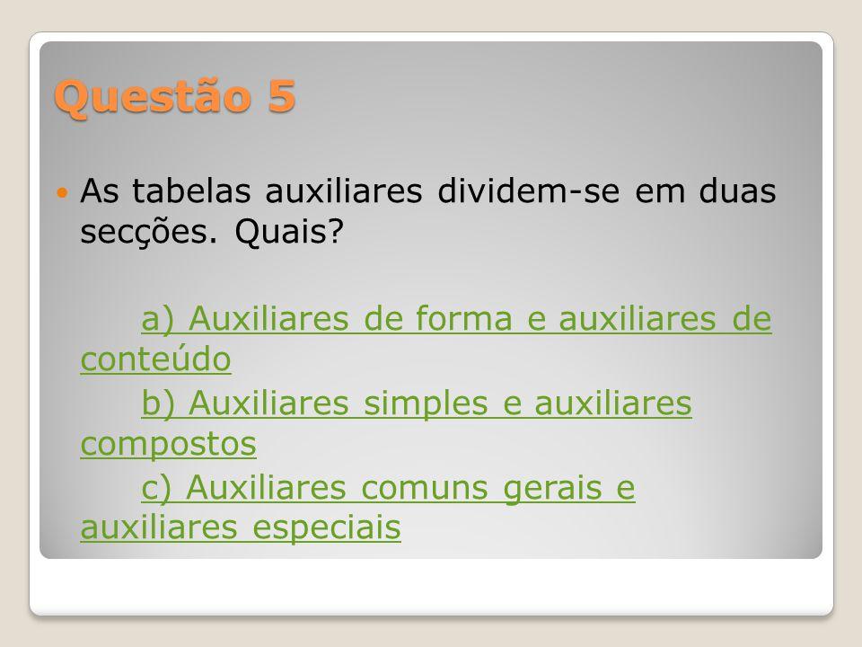 Questão 5 As tabelas auxiliares dividem-se em duas secções. Quais