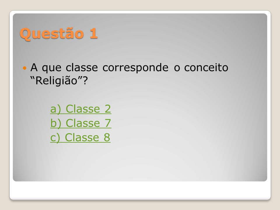 Questão 1 A que classe corresponde o conceito Religião a) Classe 2
