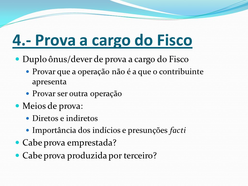 4.- Prova a cargo do Fisco Duplo ônus/dever de prova a cargo do Fisco