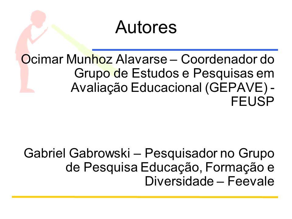 Autores Ocimar Munhoz Alavarse – Coordenador do Grupo de Estudos e Pesquisas em Avaliação Educacional (GEPAVE) - FEUSP.
