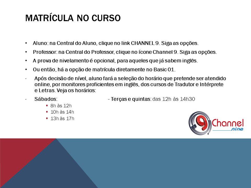 Matrícula no curso Aluno: na Central do Aluno, clique no link CHANNEL 9. Siga as opções.