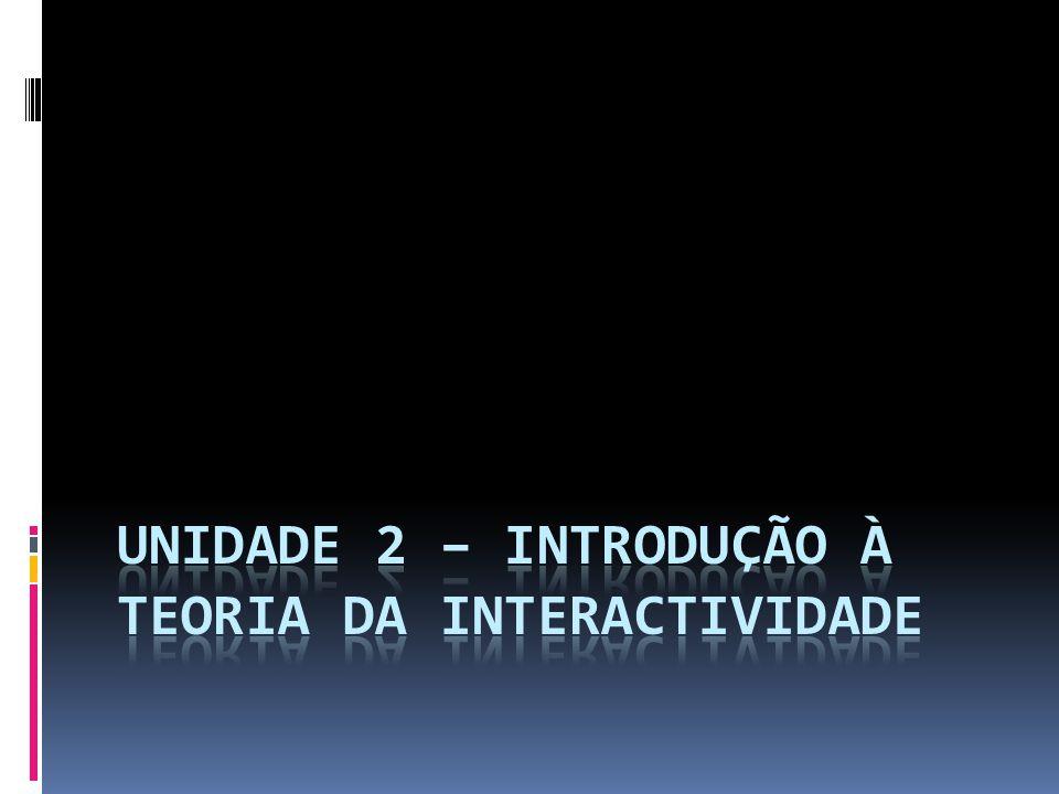 Unidade 2 – Introdução à Teoria da Interactividade