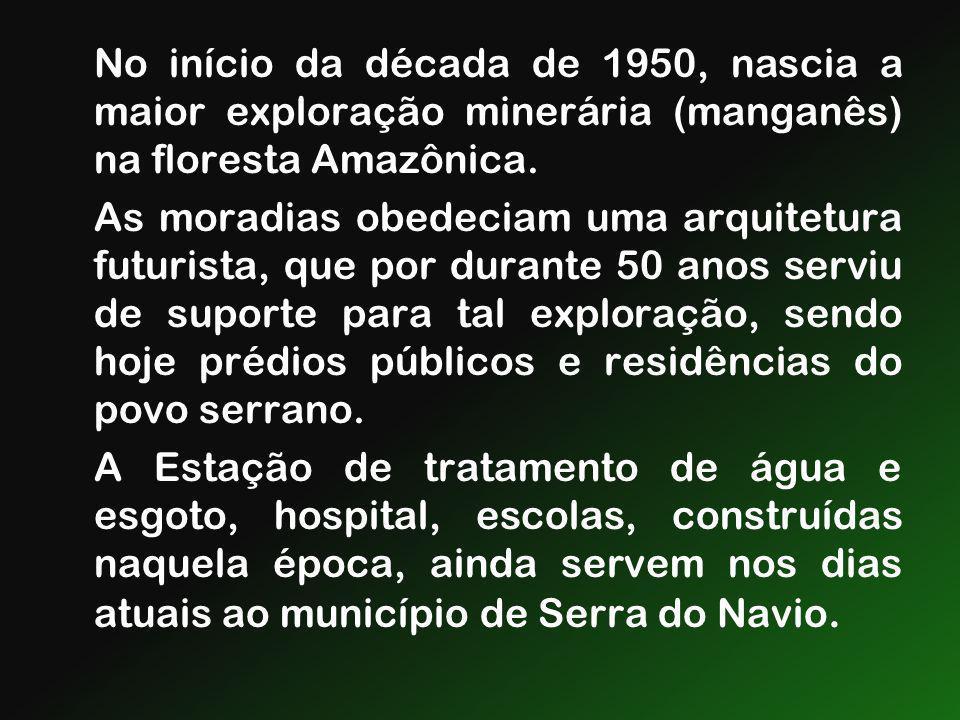 No início da década de 1950, nascia a maior exploração minerária (manganês) na floresta Amazônica.