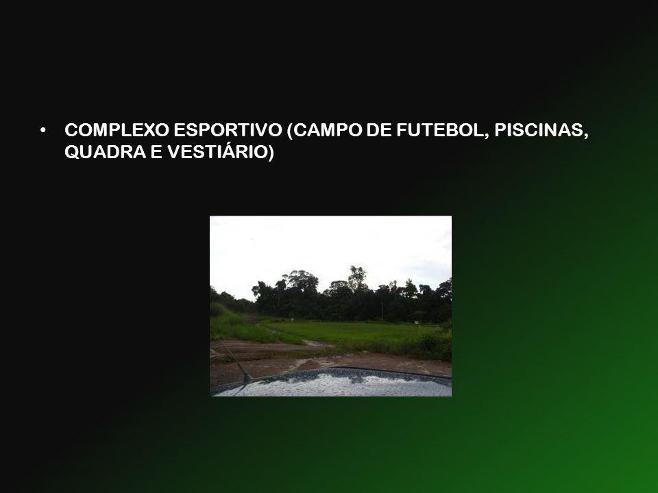 COMPLEXO ESPORTIVO (CAMPO DE FUTEBOL, PISCINAS, QUADRA E VESTIÁRIO)