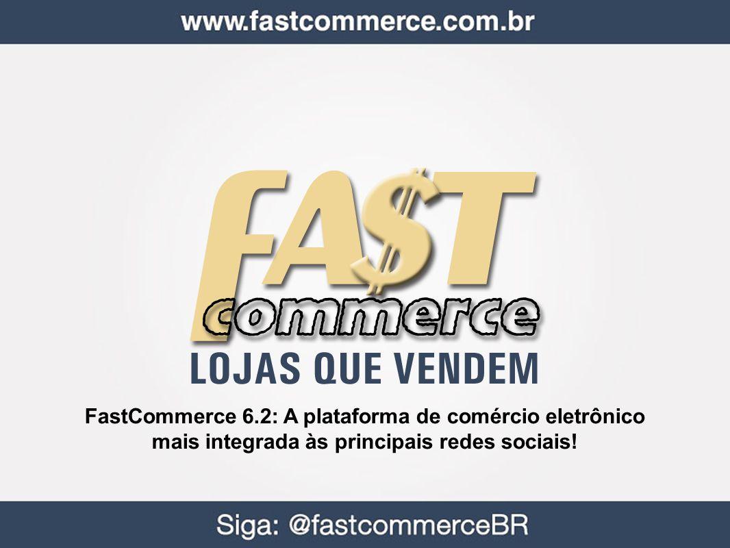 FastCommerce 6.2: A plataforma de comércio eletrônico mais integrada às principais redes sociais!