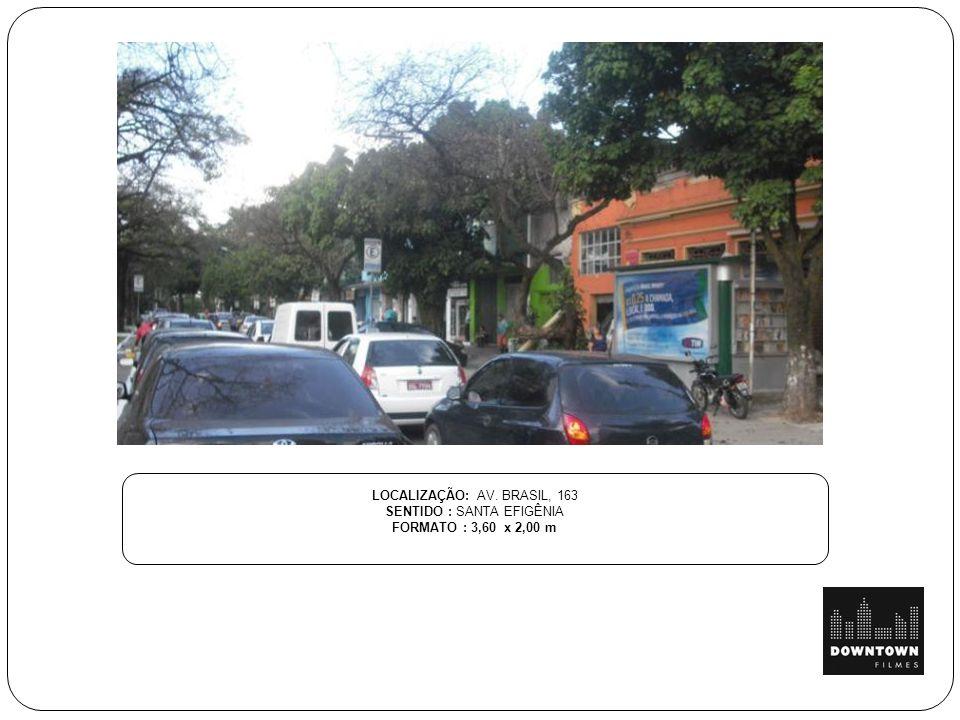 LOCALIZAÇÃO: AV. BRASIL, 163 SENTIDO : SANTA EFIGÊNIA