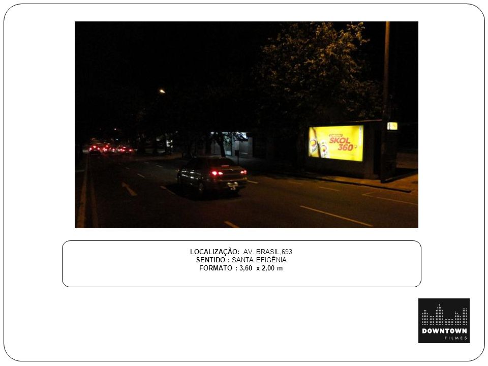 LOCALIZAÇÃO: AV. BRASIL,693 SENTIDO : SANTA EFIGÊNIA