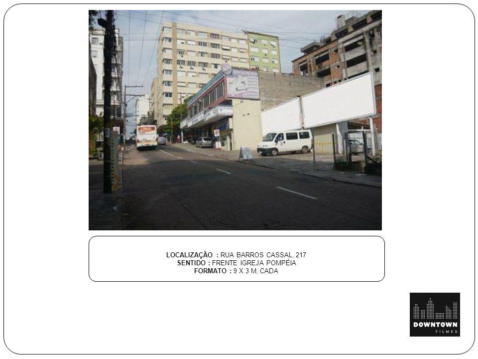 LOCALIZAÇÃO : RUA BARROS CASSAL, 217 SENTIDO : FRENTE IGREJA POMPÉIA