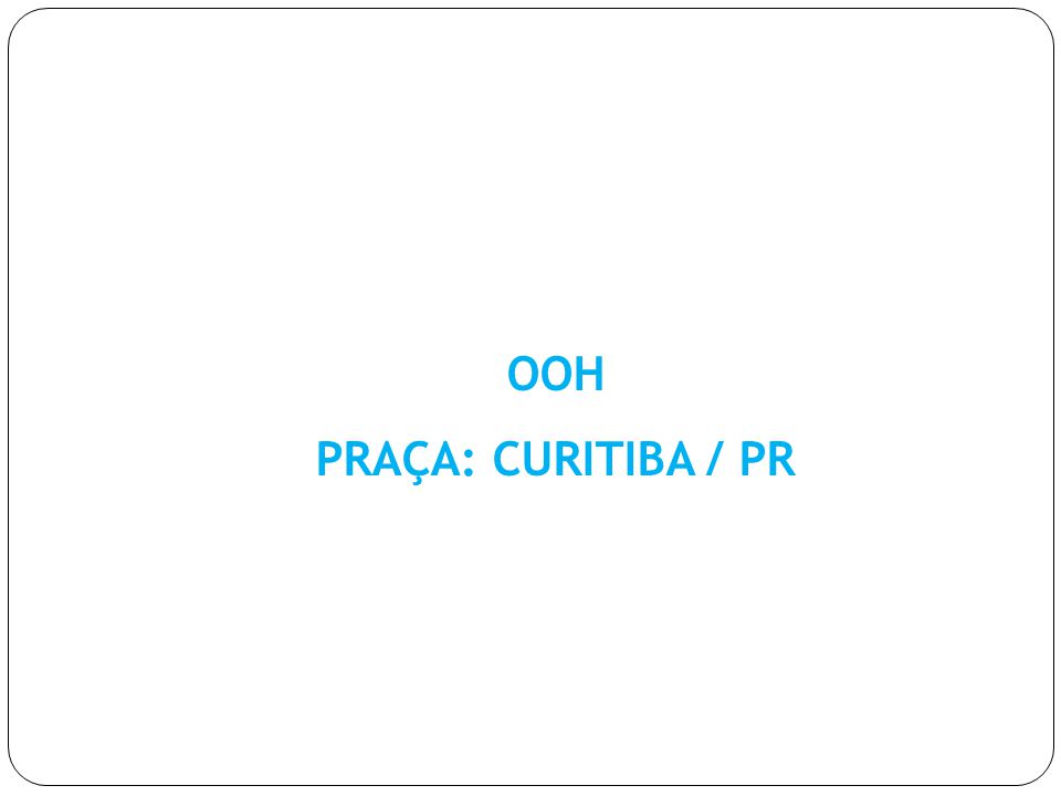 OOH PRAÇA: CURITIBA / PR