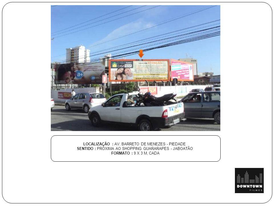 LOCALIZAÇÃO : AV. BARRETO DE MENEZES - PIEDADE