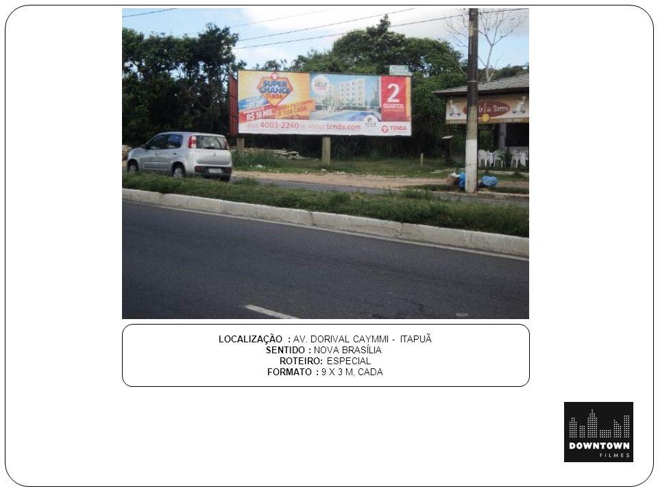 LOCALIZAÇÃO : AV. DORIVAL CAYMMI - ITAPUÃ SENTIDO : NOVA BRASÍLIA