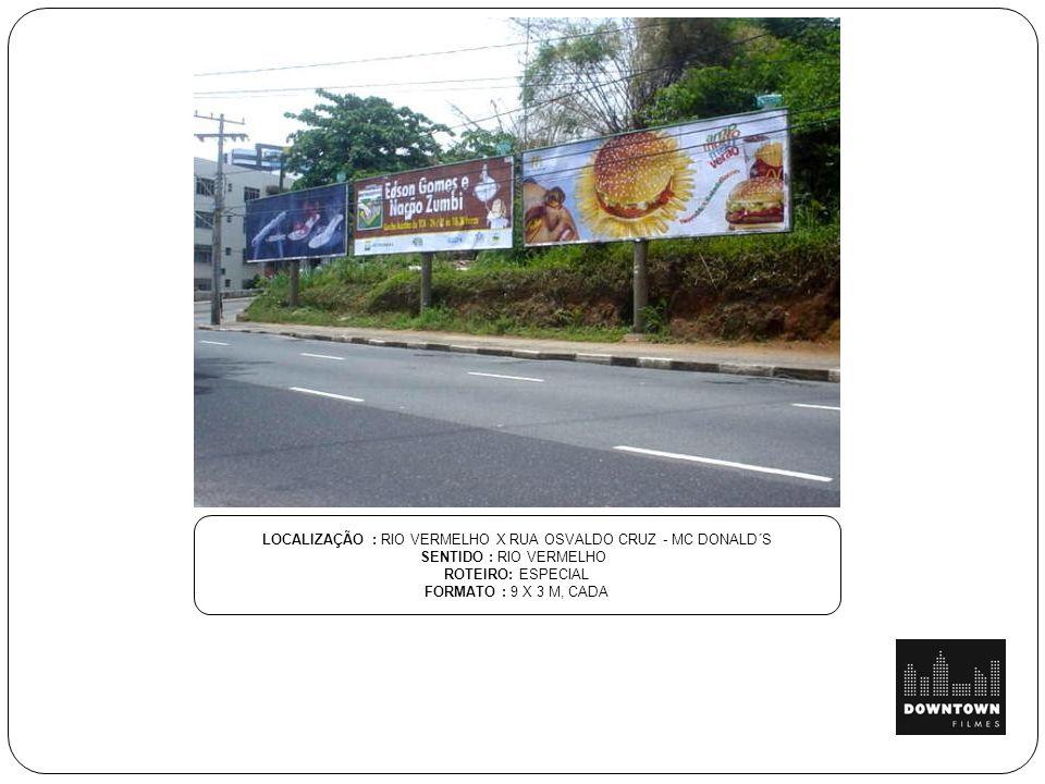 LOCALIZAÇÃO : RIO VERMELHO X RUA OSVALDO CRUZ - MC DONALD´S