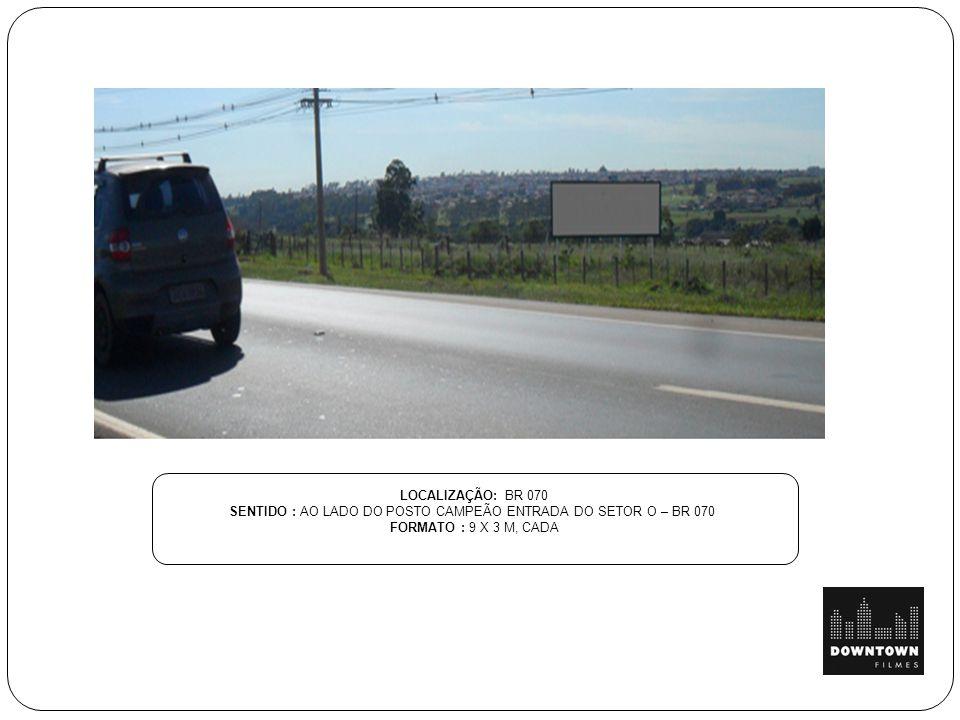 SENTIDO : AO LADO DO POSTO CAMPEÃO ENTRADA DO SETOR O – BR 070