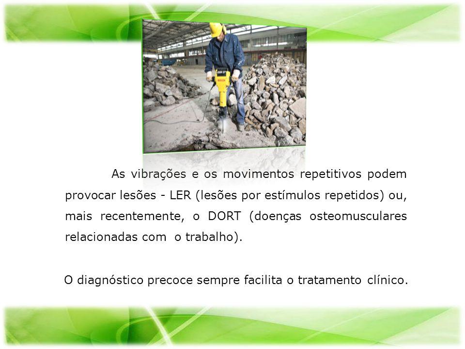 As vibrações e os movimentos repetitivos podem provocar lesões - LER (lesões por estímulos repetidos) ou, mais recentemente, o DORT (doenças osteomusculares relacionadas com o trabalho).
