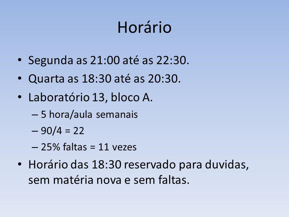 Horário Segunda as 21:00 até as 22:30. Quarta as 18:30 até as 20:30.