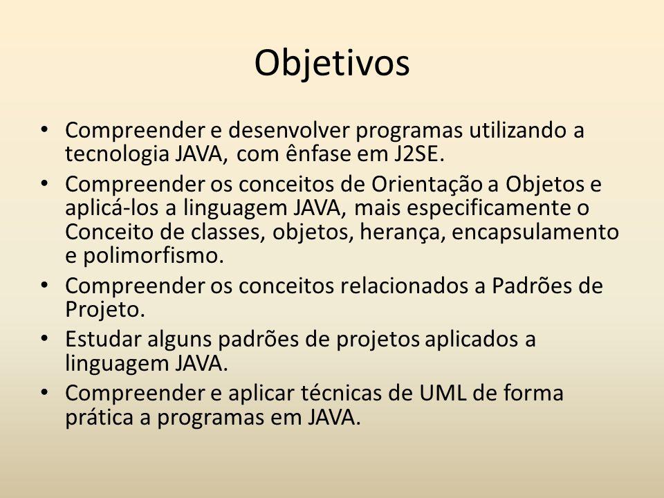 Objetivos Compreender e desenvolver programas utilizando a tecnologia JAVA, com ênfase em J2SE.