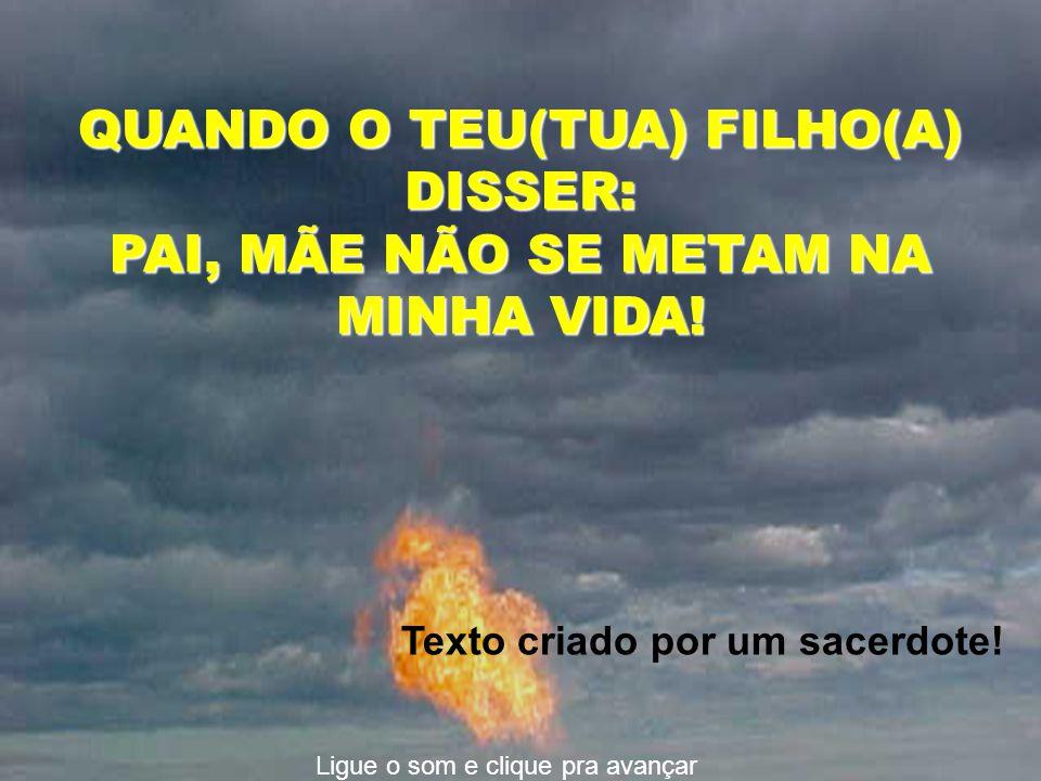 QUANDO O TEU(TUA) FILHO(A) DISSER: PAI, MÃE NÃO SE METAM NA MINHA VIDA!