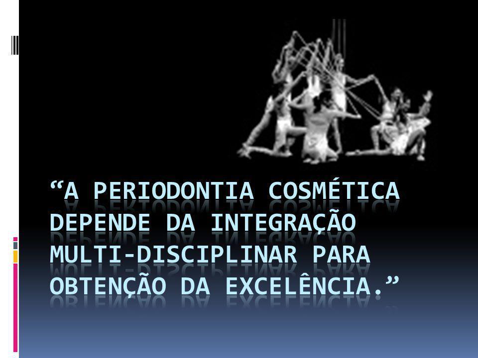 A periodontia cosmética depende da integração multi-disciplinar para obtenção da excelência.