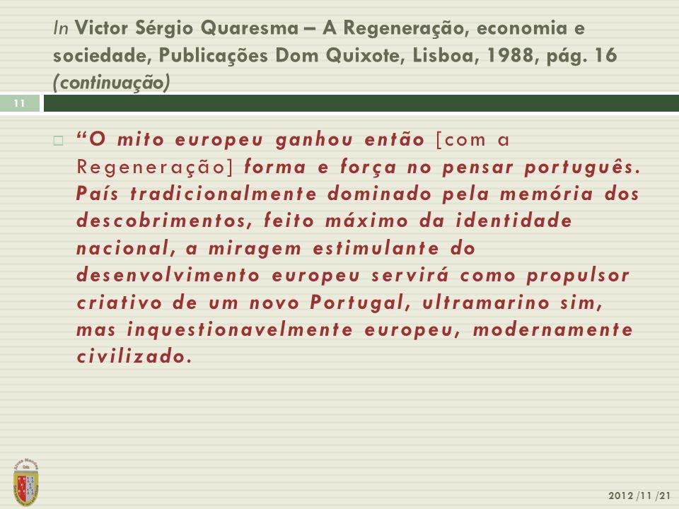 In Victor Sérgio Quaresma – A Regeneração, economia e sociedade, Publicações Dom Quixote, Lisboa, 1988, pág. 16 (continuação)