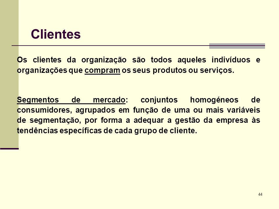 Clientes Os clientes da organização são todos aqueles indivíduos e organizações que compram os seus produtos ou serviços.