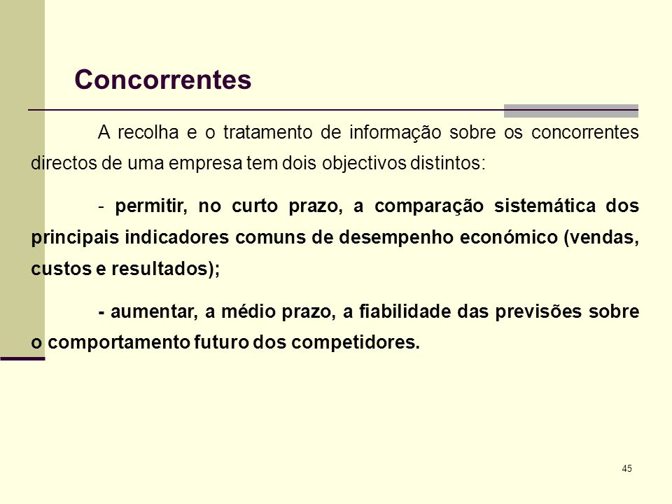 Concorrentes A recolha e o tratamento de informação sobre os concorrentes directos de uma empresa tem dois objectivos distintos:
