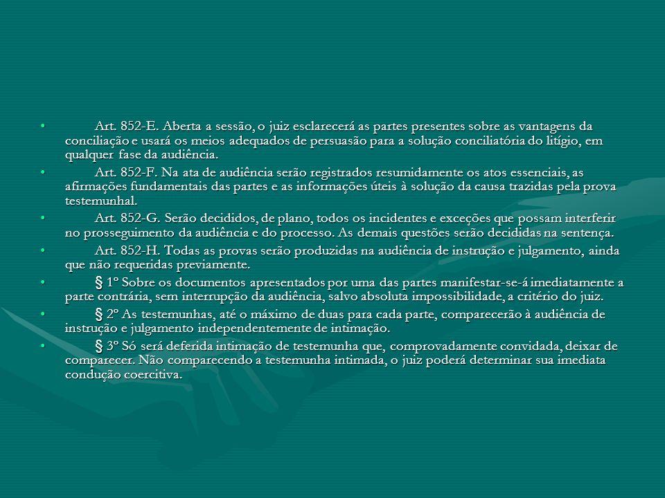 Art. 852-E. Aberta a sessão, o juiz esclarecerá as partes presentes sobre as vantagens da conciliação e usará os meios adequados de persuasão para a solução conciliatória do litígio, em qualquer fase da audiência.