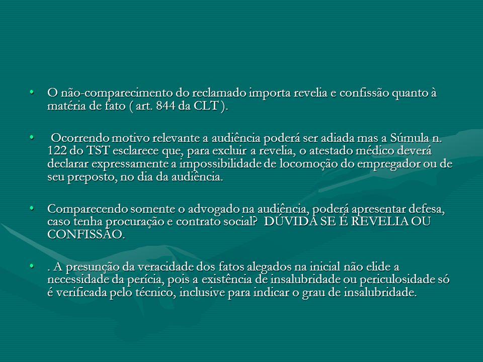 O não-comparecimento do reclamado importa revelia e confissão quanto à matéria de fato ( art. 844 da CLT ).