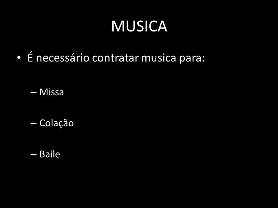 MUSICA É necessário contratar musica para: Missa Colação Baile