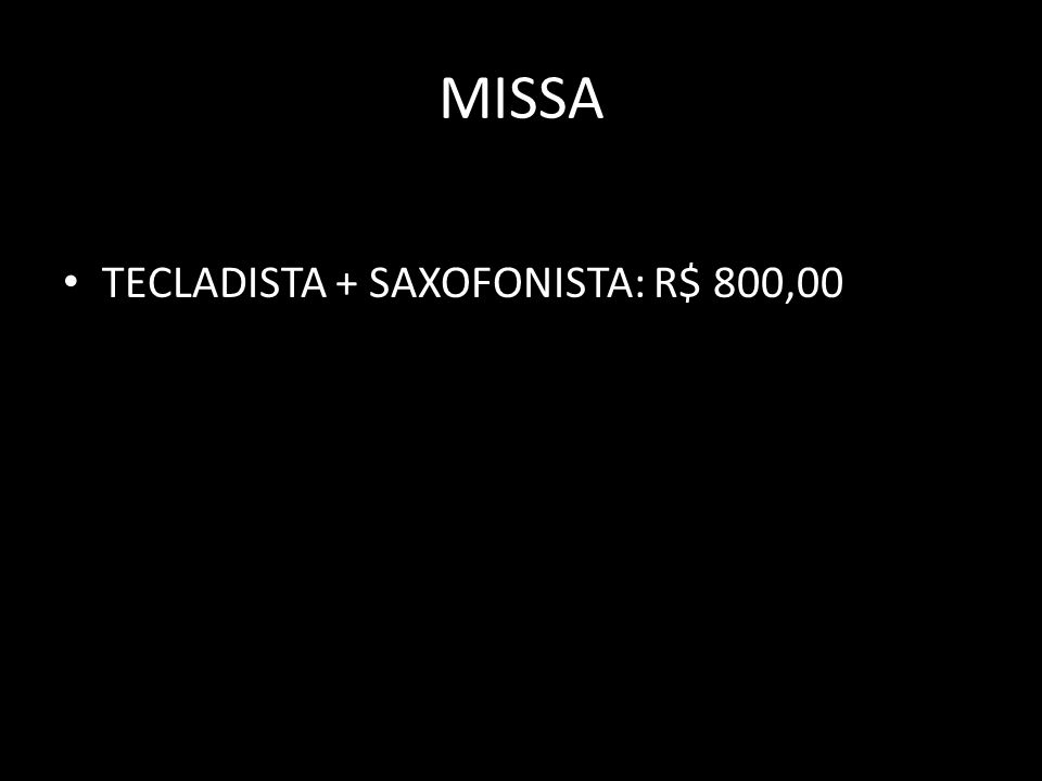 MISSA TECLADISTA + SAXOFONISTA: R$ 800,00