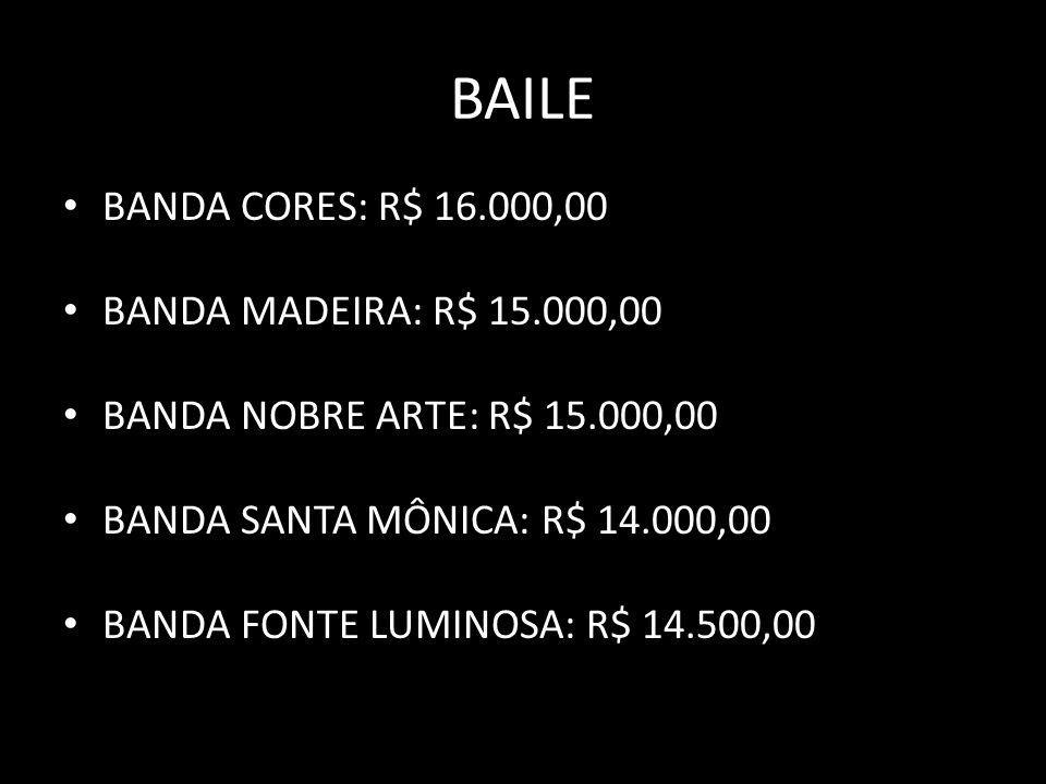 BAILE BANDA CORES: R$ 16.000,00 BANDA MADEIRA: R$ 15.000,00