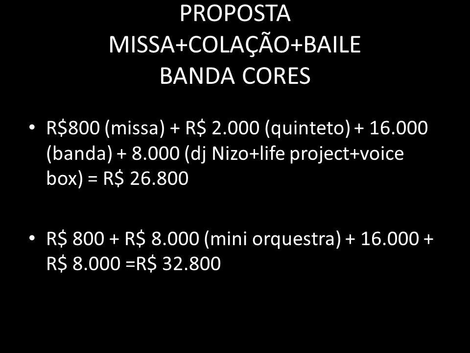 PROPOSTA MISSA+COLAÇÃO+BAILE BANDA CORES