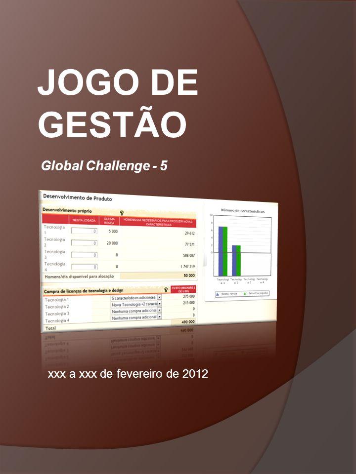 JOGO DE GESTÃO Global Challenge - 5 xxx a xxx de fevereiro de 2012