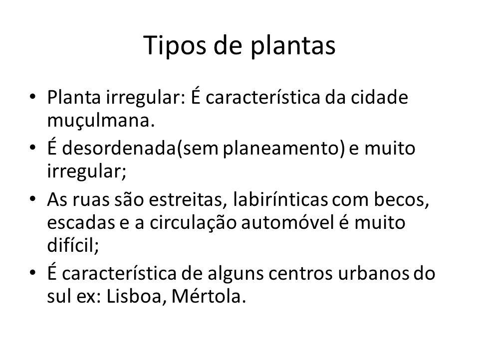 Tipos de plantas Planta irregular: É característica da cidade muçulmana. É desordenada(sem planeamento) e muito irregular;