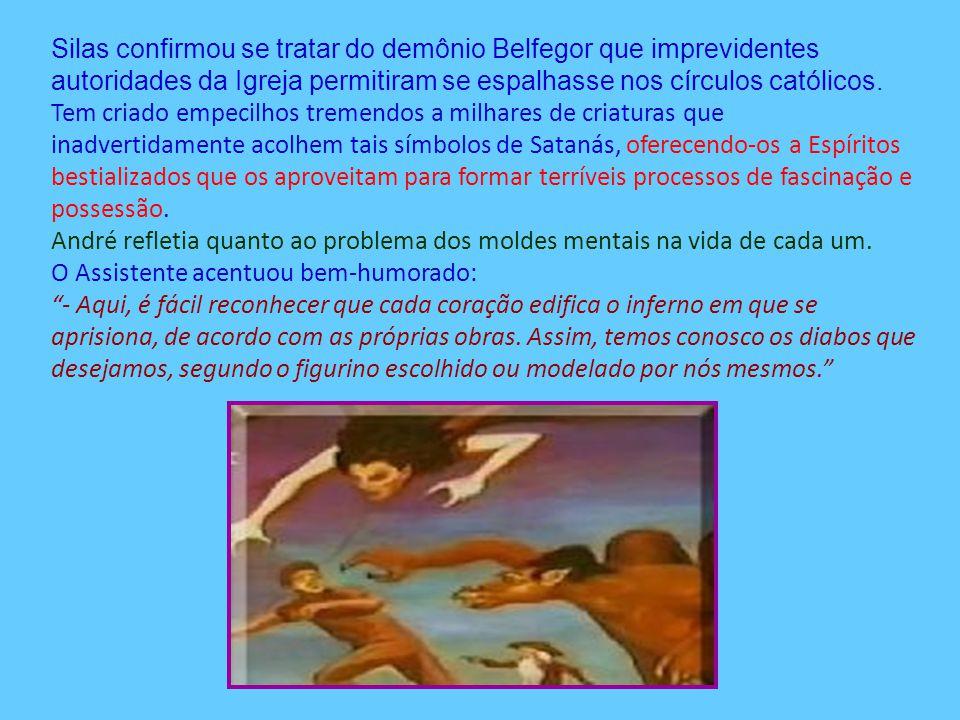 Silas confirmou se tratar do demônio Belfegor que imprevidentes autoridades da Igreja permitiram se espalhasse nos círculos católicos.