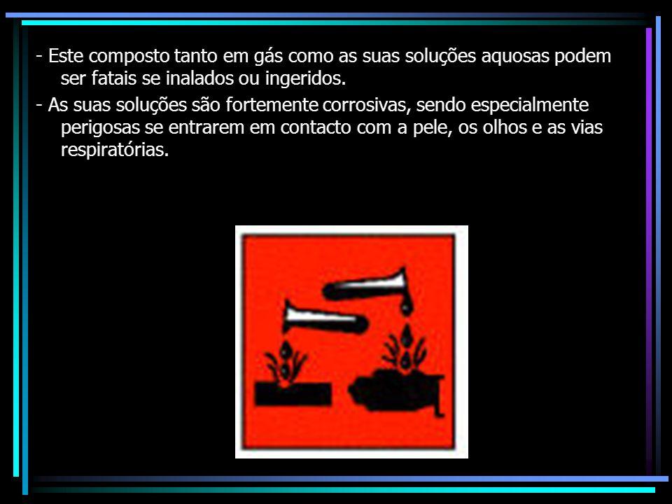 - Este composto tanto em gás como as suas soluções aquosas podem ser fatais se inalados ou ingeridos.