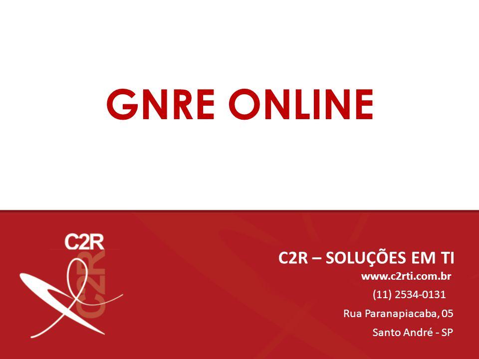 GNRE ONLINE C2R – SOLUÇÕES EM TI www.c2rti.com.br (11) 2534-0131