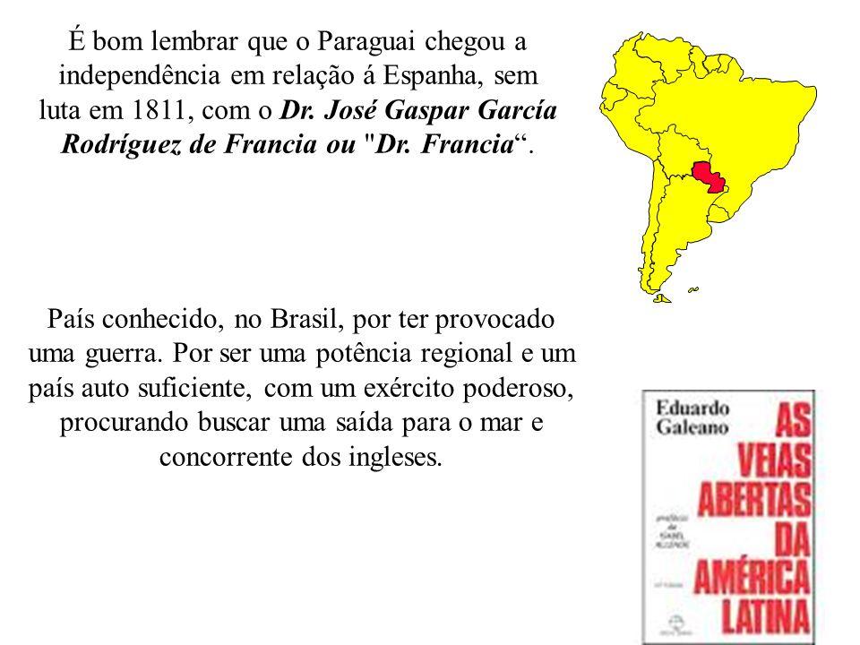 É bom lembrar que o Paraguai chegou a independência em relação á Espanha, sem luta em 1811, com o Dr. José Gaspar García Rodríguez de Francia ou Dr. Francia .