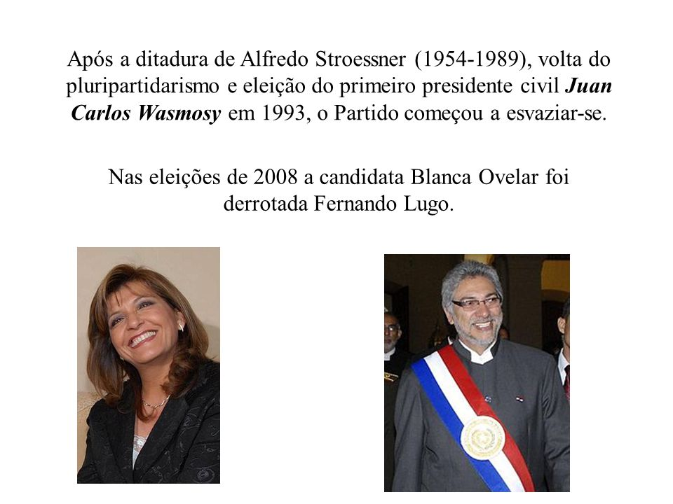 Após a ditadura de Alfredo Stroessner (1954-1989), volta do pluripartidarismo e eleição do primeiro presidente civil Juan Carlos Wasmosy em 1993, o Partido começou a esvaziar-se.
