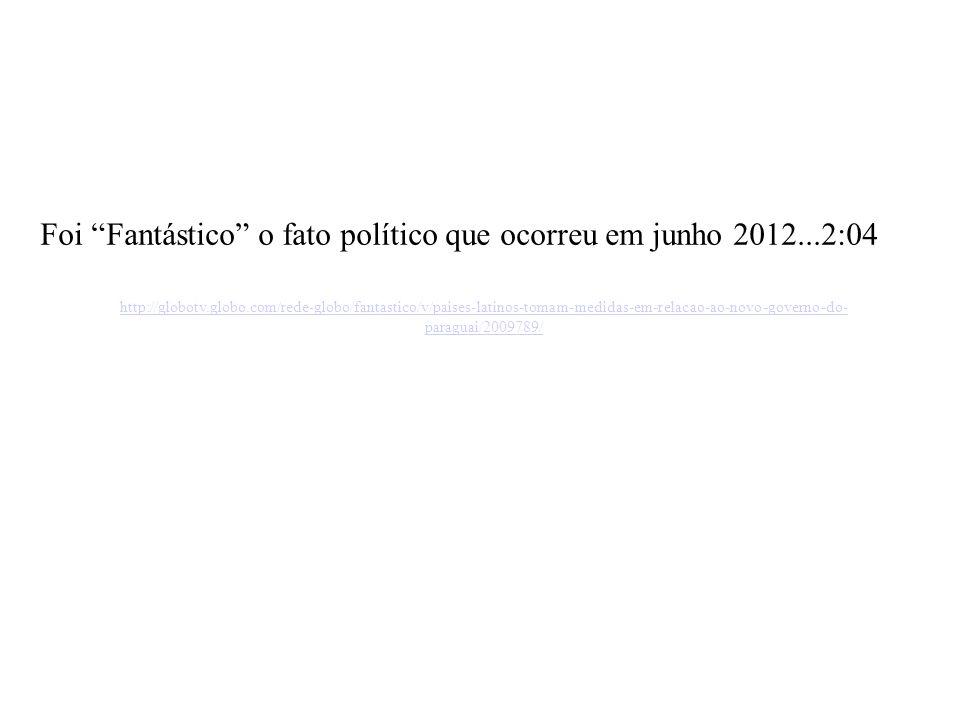 Foi Fantástico o fato político que ocorreu em junho 2012...2:04