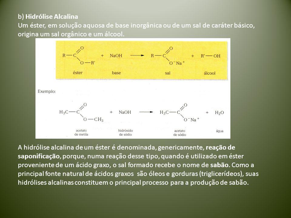 b) Hidrólise Alcalina Um éster, em solução aquosa de base inorgânica ou de um sal de caráter básico, origina um sal orgânico e um álcool.