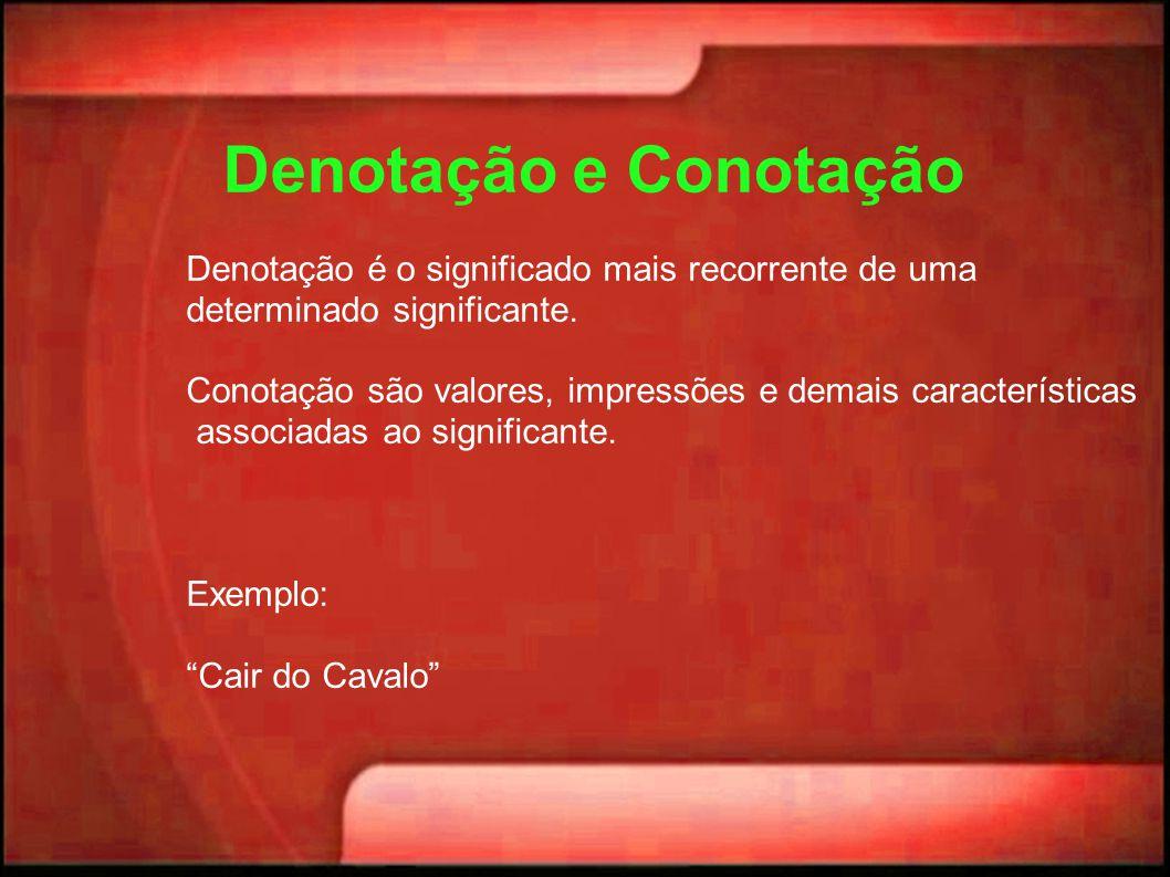 Denotação e Conotação Denotação é o significado mais recorrente de uma