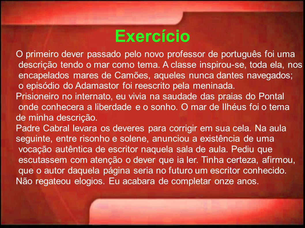 Exercício O primeiro dever passado pelo novo professor de português foi uma. descrição tendo o mar como tema. A classe inspirou-se, toda ela, nos.