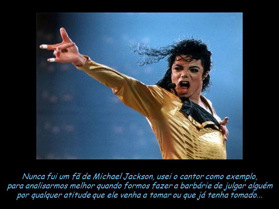 Nunca fui um fã de Michael Jackson, usei o cantor como exemplo,